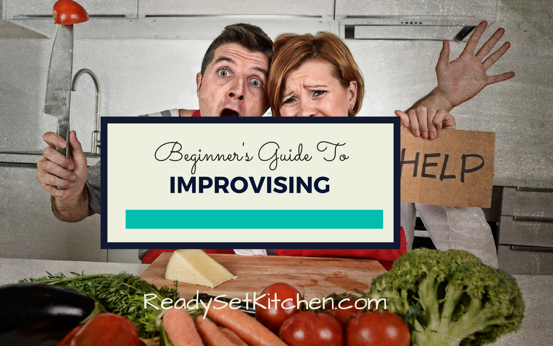 Beginner's Guide to Improvising In The Kitchen