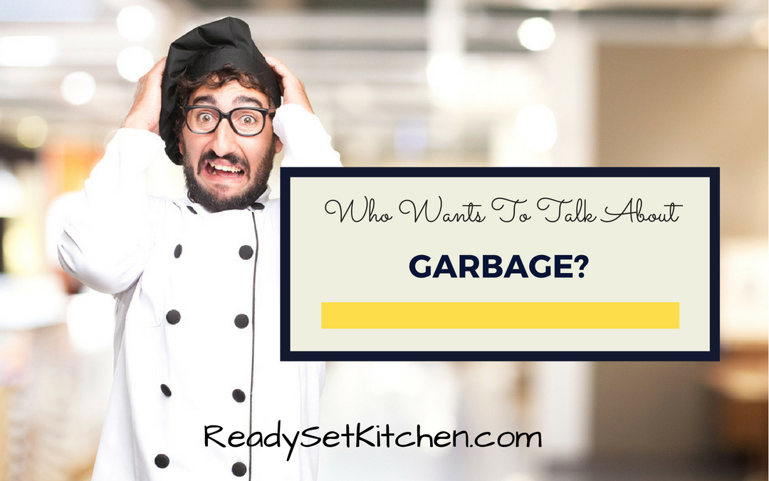Who Wants to Talk About Garbage in the Kitchen?