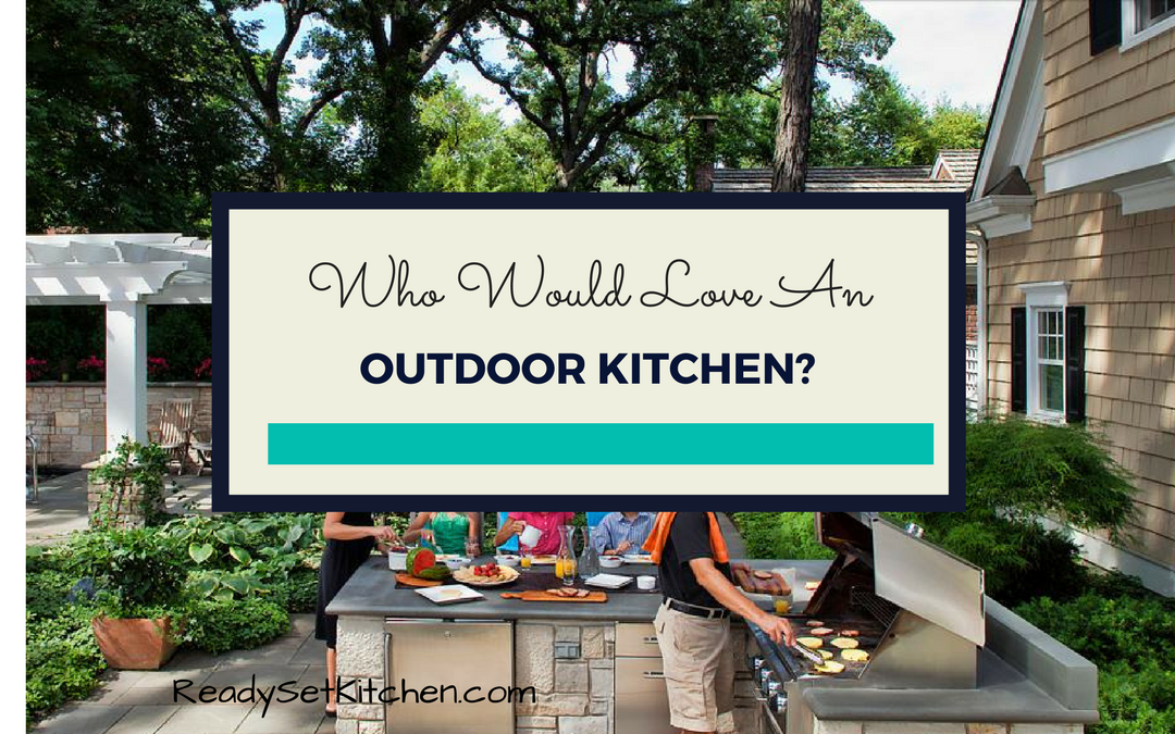 Who Would Love an Outdoor Kitchen?